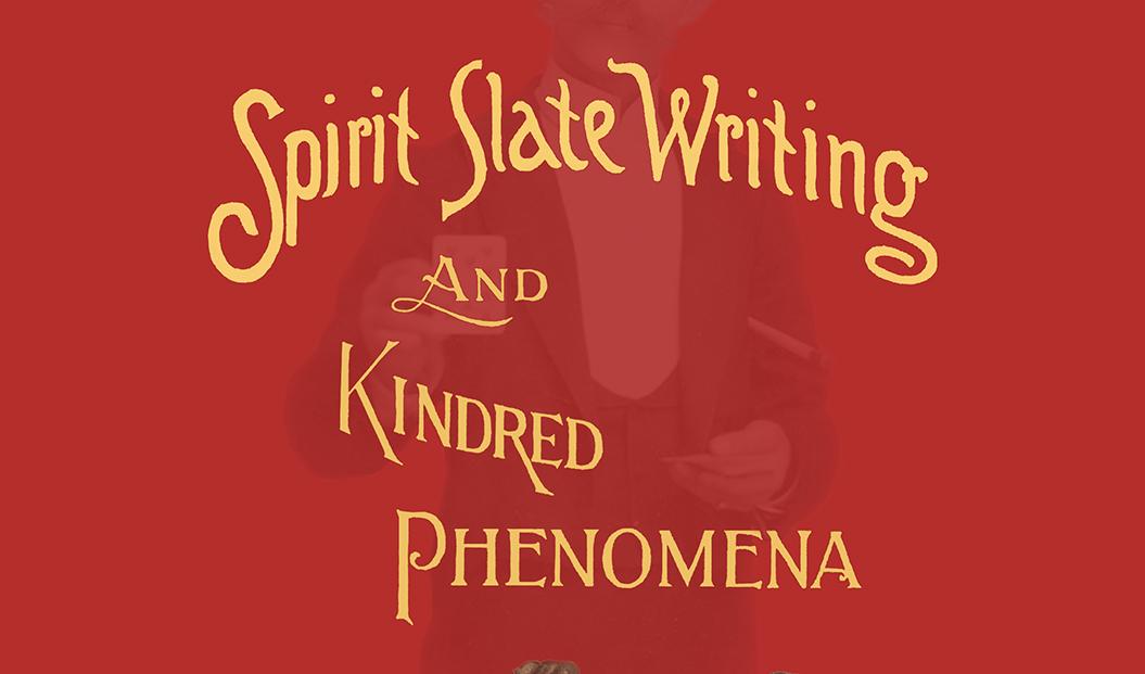Spirit Slate Writing and Kindred Phenomena